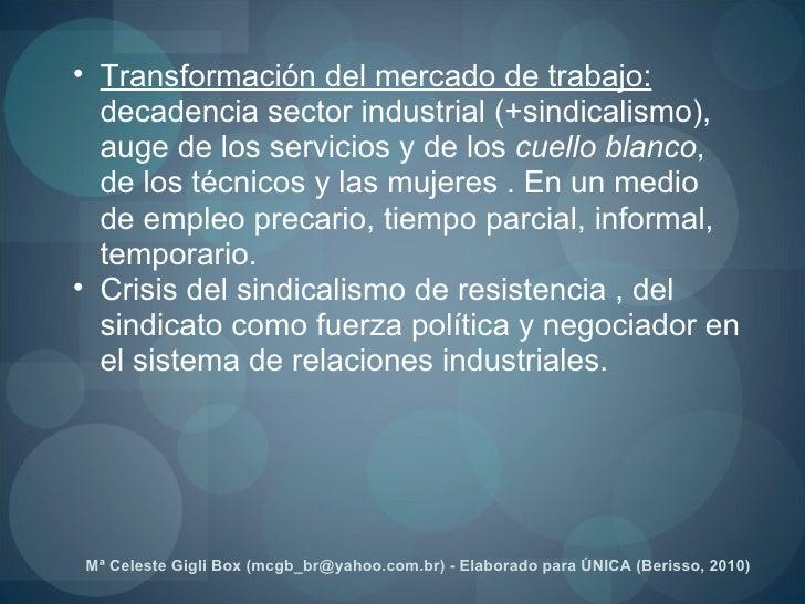 <ul><ul><li>Transformación del mercado de trabajo:  decadencia sector industrial (+sindicalismo), auge de los servicios y ...