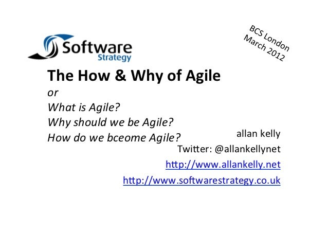 The How & Why of Agile or What is Agile? Why should we be Agile? How do we bceome Ag...