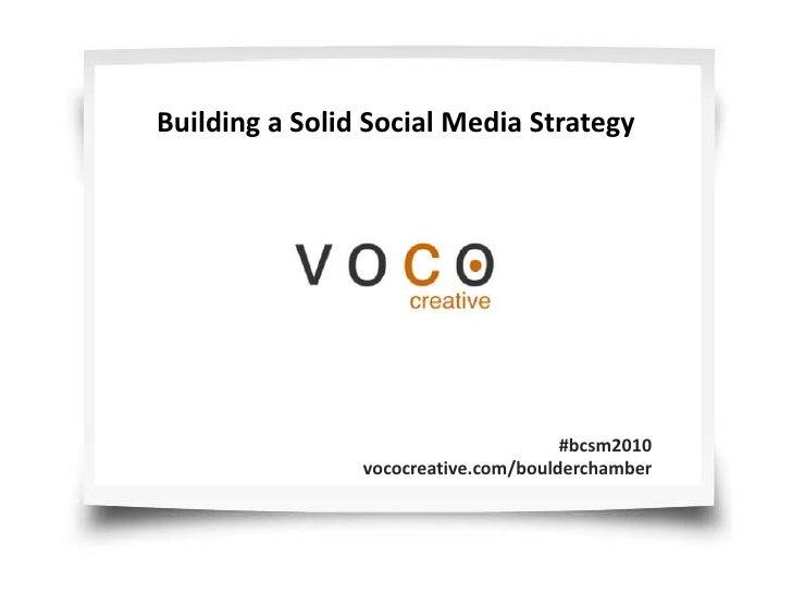 Building a Solid Social Media Strategy <br />#bcsm2010 <br />vococreative.com/boulderchamber<br />