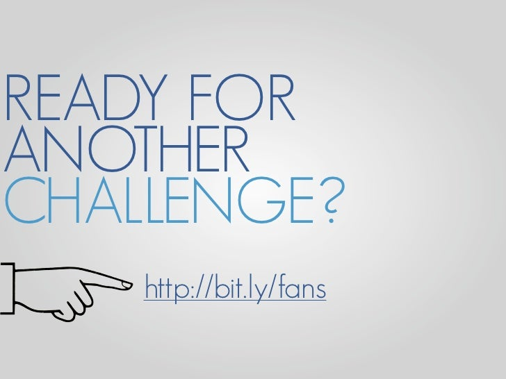 READY FOR ANOTHER CHALLENGE?     http://bit.ly/fans