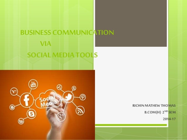 BUSINESS COMMUNICATION VIA SOCIAL MEDIA TOOLS RICHIN MATHEW THOMAS B.COM(H) 2ND SEM 2014-17