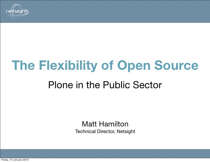 The Flexibility of Open Source                                         Matt Hamilton                            Plone in t...