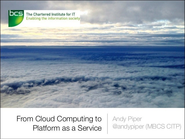 From Cloud Computing to Platform as a Service  Andy Piper @andypiper (MBCS CITP)