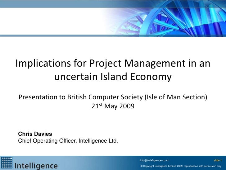 Implications for Project Management in an          uncertain Island Economy Presentation to British Computer Society (Isle...