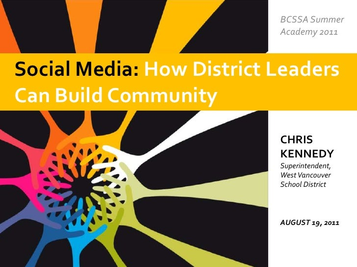 BCSSA Summer Academy 2011<br />Social Media: How District Leaders Can Build Community <br />CHRIS KENNEDYSuperintendent, W...