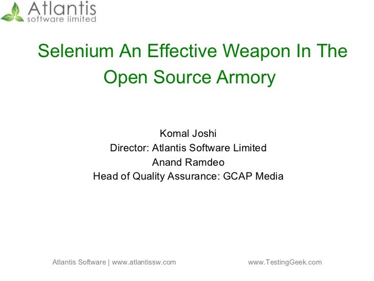 Selenium An Effective Weapon In The Open Source Armory   Komal Joshi Director: Atlantis Software Limited Anand Ramdeo Head...