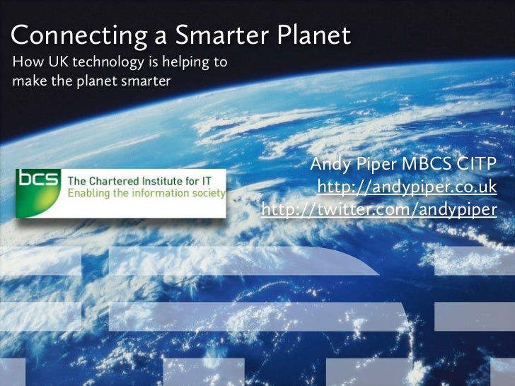 Connecting a Smarter PlanetHow UK technology is helping tomake the planet smarter                                        A...