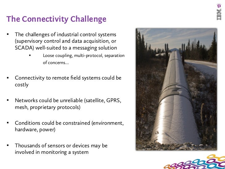 The Connectivity Challenge   The challenges of industrial control systems    (supervisory control and data acquisition, o...