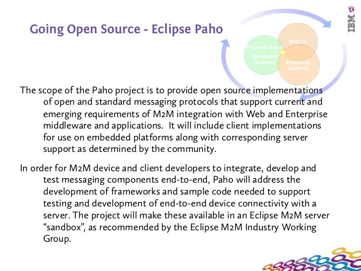 Going Open Source - Eclipse PahoThe scope of the Paho project is to provide open source implementations     of open and st...