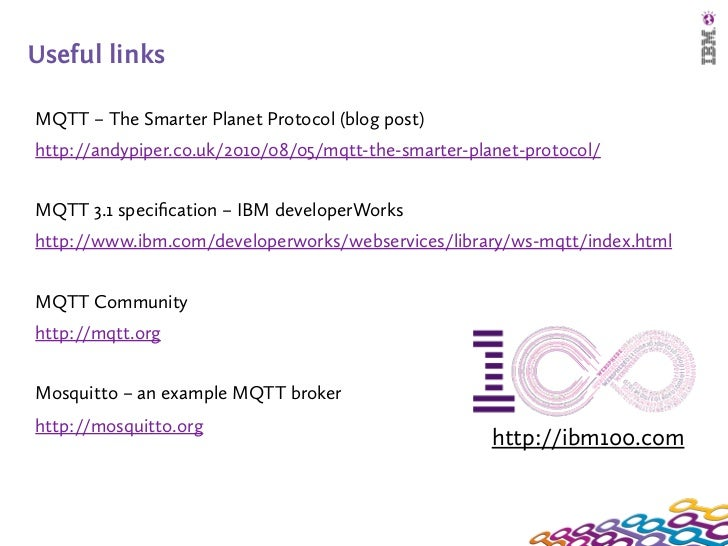 Useful linksMQTT – The Smarter Planet Protocol (blog post)http://andypiper.co.uk/2010/08/05/mqtt-the-smarter-planet-protoc...