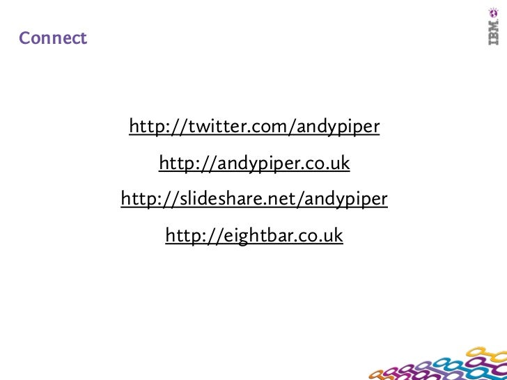 Connect          http://twitter.com/andypiper              http://andypiper.co.uk          http://slideshare.net/andypiper...