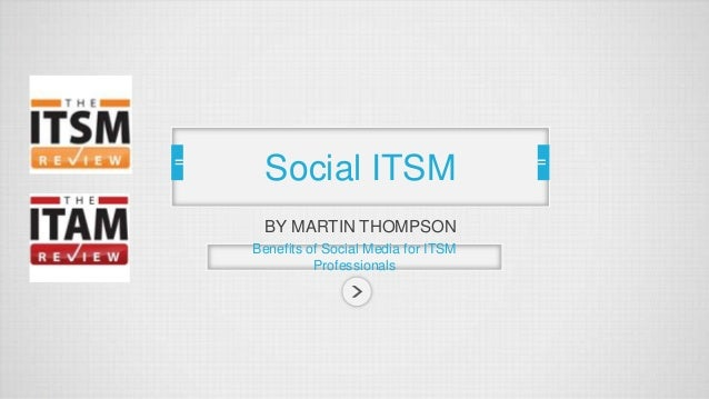 Social ITSM BY MARTIN THOMPSON Benefits of Social Media for ITSM Professionals