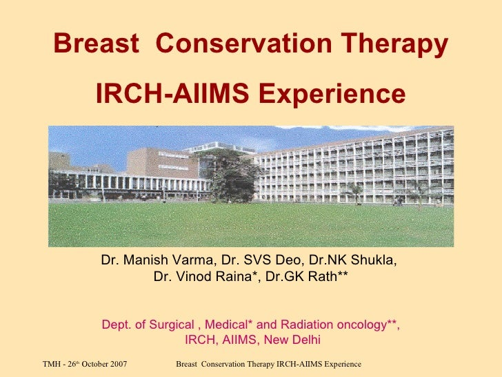 Breast  Conservation Therapy IRCH-AIIMS Experience Dr. Manish Varma, Dr. SVS Deo, Dr.NK Shukla,  Dr. Vinod Raina*, Dr.GK R...