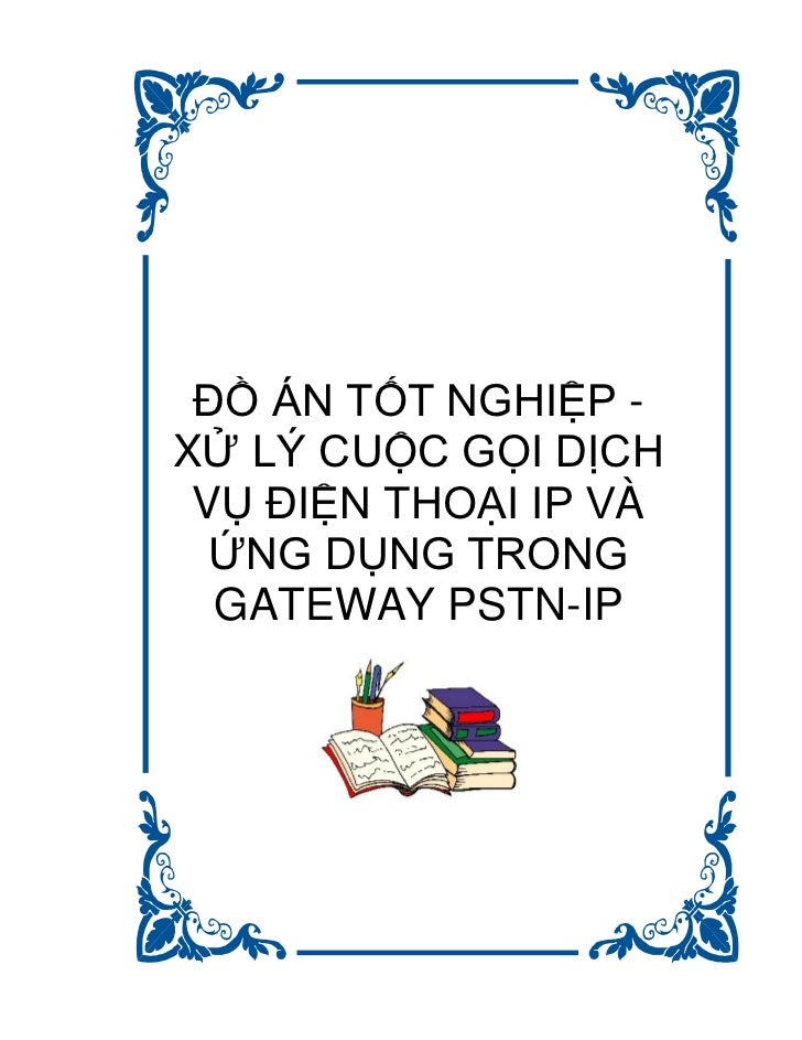 ĐỒ ÁN TỐT NGHIỆP -XỬ LÝ CUỘC GỌI DỊCH VỤ ĐIỆN THOẠI IP VÀ  ỨNG DỤNG TRONG  GATEWAY PSTN-IP