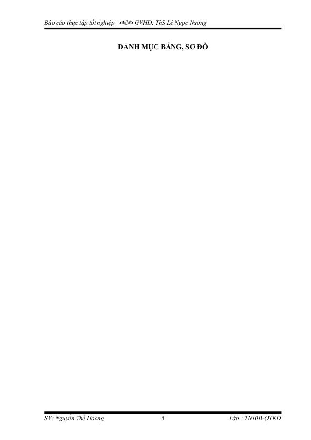 Báo cáo thực tập tốt nghiệp  GVHD: ThS Lê Ngọc Nương DANH MỤC BẢNG, SƠ ĐỒ SV: Nguyễn Thế Hoàng 5 Lớp : TN10B-QTKD