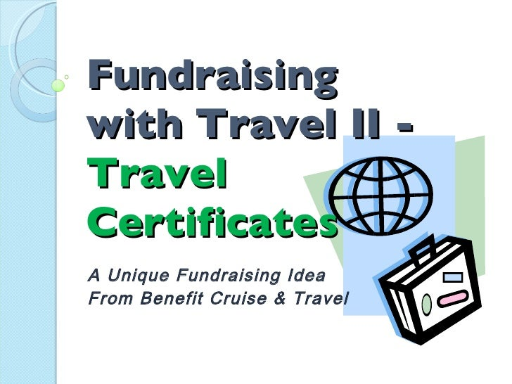 Fundraising  with Travel II -  Travel  Certificates A Unique Fundraising Idea From Benefit Cruise & Travel