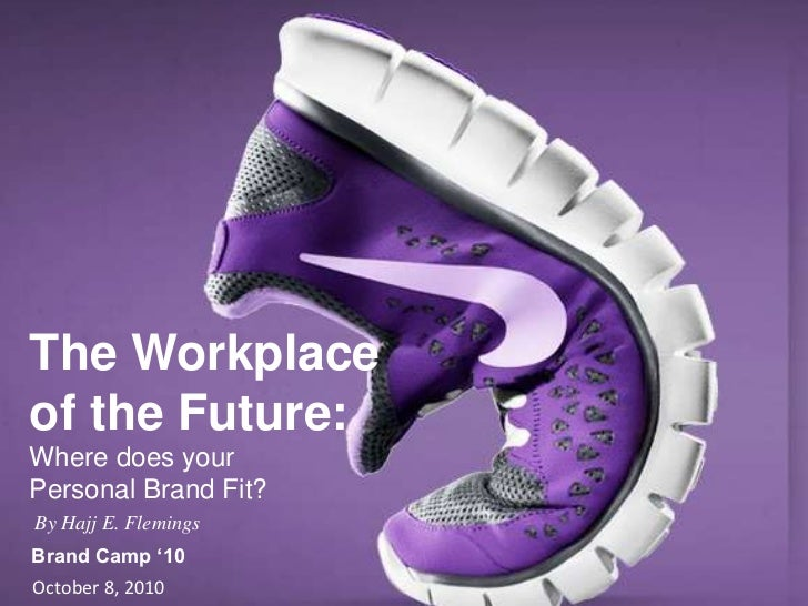 The Workplace<br />of the Future:<br />Where does your<br />Personal Brand Fit?<br />By Hajj E. Flemings <br />Brand Camp ...