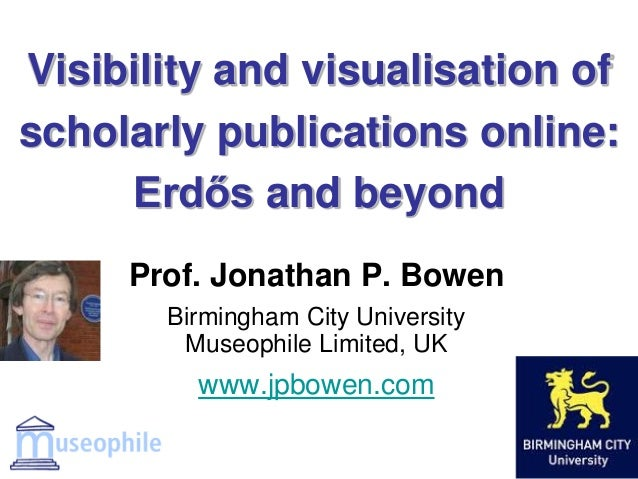 Visibility and visualisation of scholarly publications online: Erdős and beyond Prof. Jonathan P. Bowen Birmingham City Un...