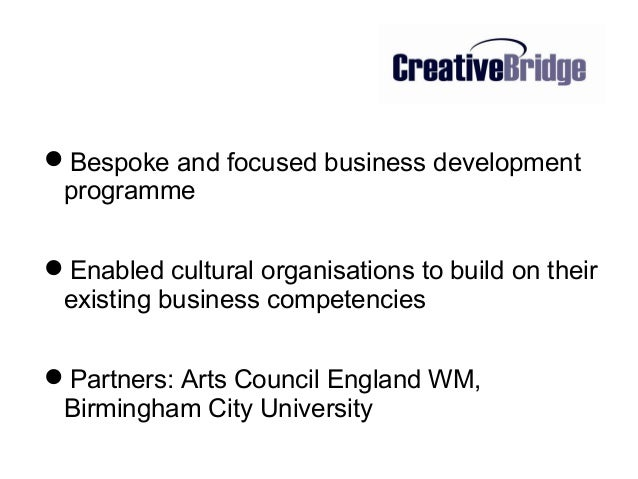 Bespoke and focused business developmentprogrammeEnabled cultural organisations to build on theirexisting business compe...