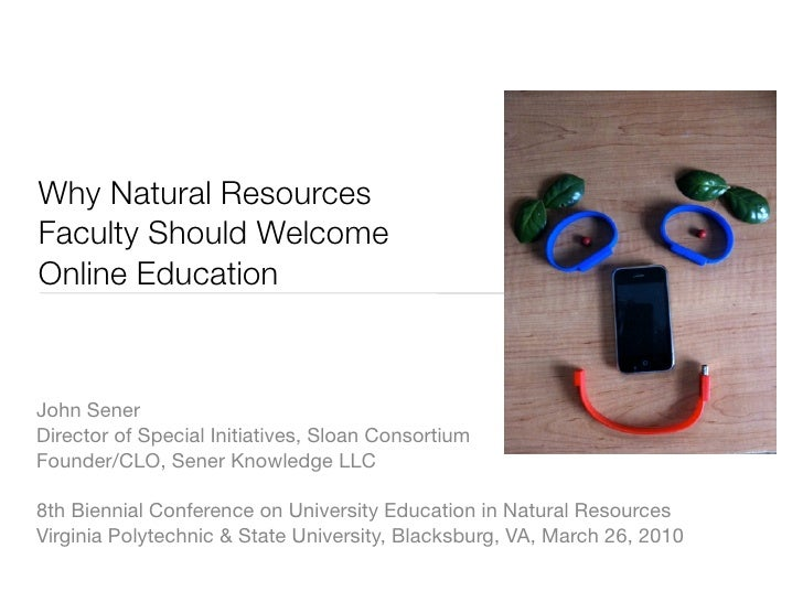 Why Natural Resources Faculty Should Welcome Online Education    John Sener Director of Special Initiatives, Sloan Consort...