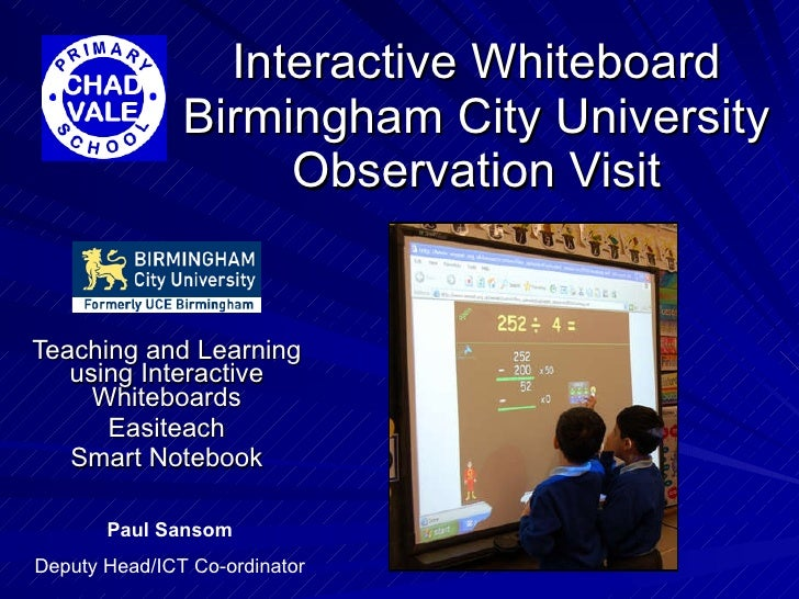 Interactive Whiteboard Birmingham City University Observation Visit Teaching and Learning using Interactive Whiteboards Ea...