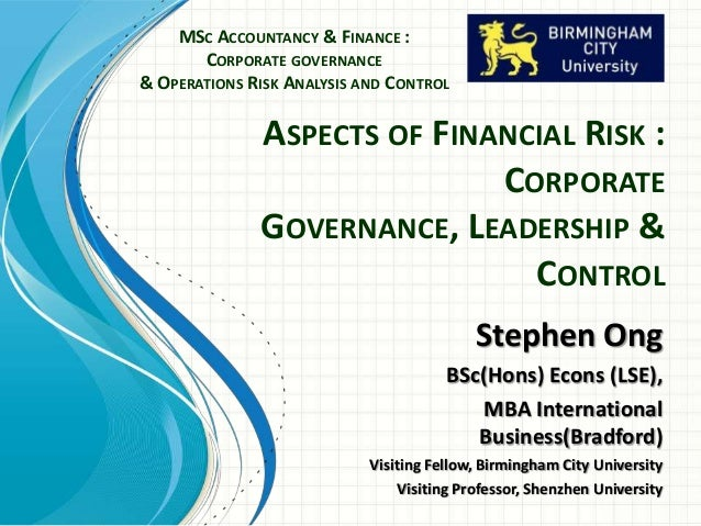 ASPECTS OF FINANCIAL RISK : CORPORATE GOVERNANCE, LEADERSHIP & CONTROL MSC ACCOUNTANCY & FINANCE : CORPORATE GOVERNANCE & ...