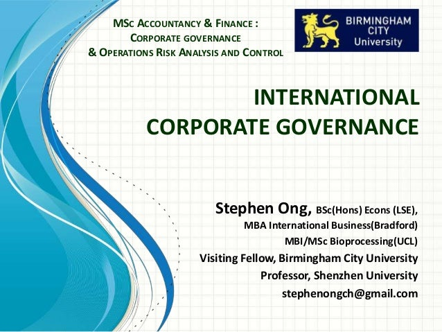 INTERNATIONALCORPORATE GOVERNANCEStephen Ong, BSc(Hons) Econs (LSE),MBA International Business(Bradford)MBI/MSc Bioprocess...