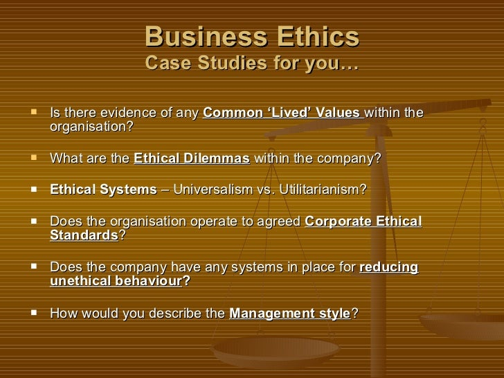 business ethics case studies and answers Explain your rationale for each of your answers to your chosen case study  use technology and information resources to research issues in business ethics.