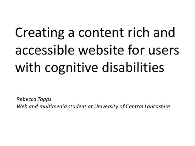 Creating a content rich andaccessible website for userswith cognitive disabilitiesRebecca ToppsWeb and multimedia student ...