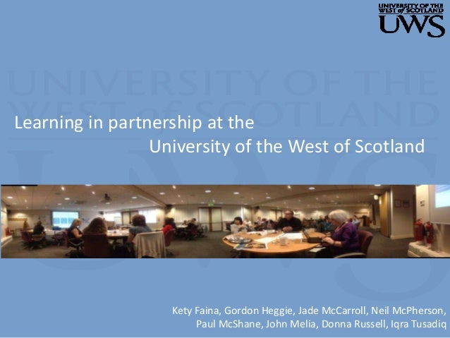 Learning in partnership at the University of the West of Scotland Kety Faina, Gordon Heggie, Jade McCarroll, Neil McPherso...