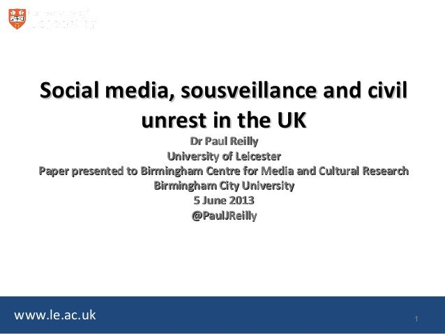 www.le.ac.ukSocial media, sousveillance and civilSocial media, sousveillance and civilunrest in the UKunrest in the UKDr P...