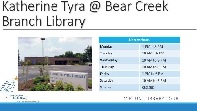 Katherine Tyra @ Bear Creek  Branch Library  Library Hours  Monday  Tuesday  Wednesday  Thursday  Friday  Saturday  Sunday...