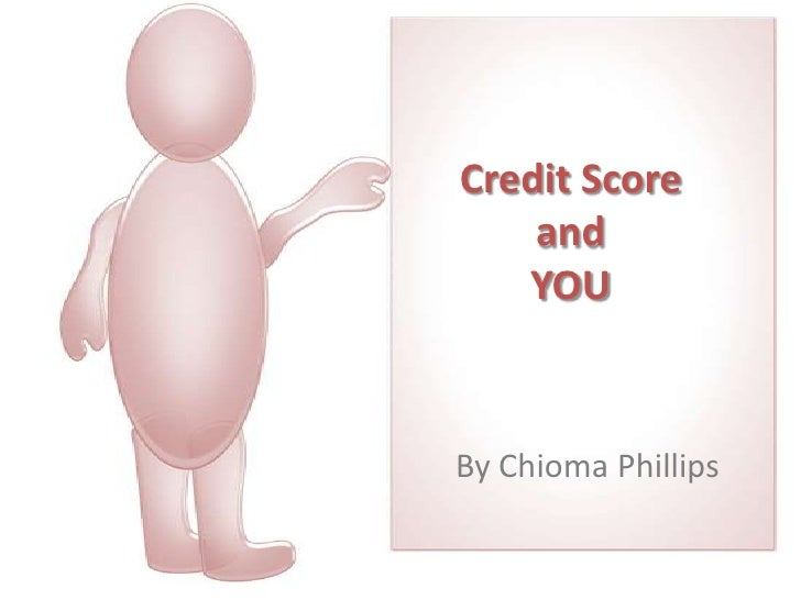 Credit Scoreand YOU<br />By Chioma Phillips<br />