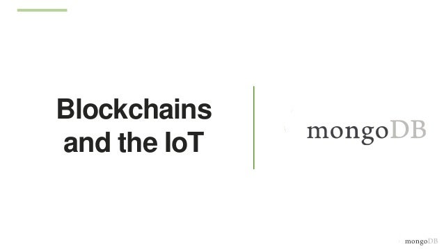 Blockchains and the IoT