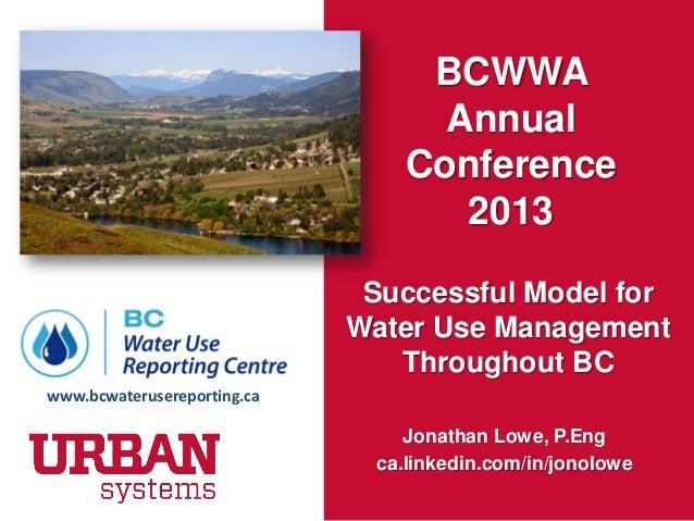 BCWWAAnnualConference2013Successful Model forWater Use ManagementThroughout BCJonathan Lowe, P.Engca.linkedin.com/in/jonol...