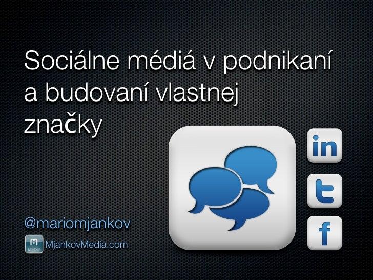 Sociálne médiá v podnikaní a budovaní vlastnej značky   @mariomjankov   MjankovMedia.com