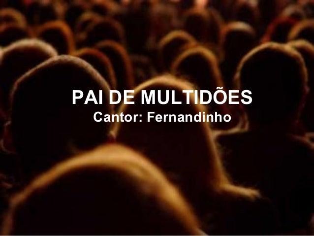 PAI DE MULTIDÕES Cantor: Fernandinho