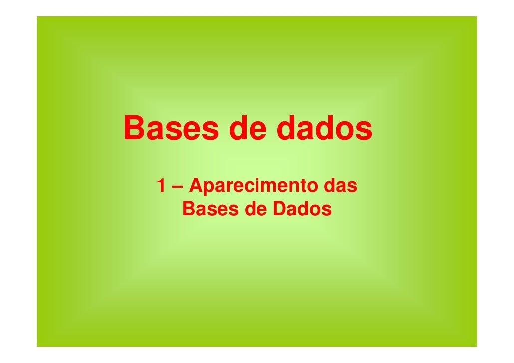 Bases de dados  1 – Aparecimento das     Bases de Dados
