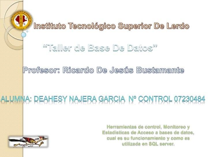 """Instituto Tecnológico Superior De Lerdo<br />""""Taller de Base De Datos""""<br />Profesor: Ricardo De Jesús Bustamante<br />Alu..."""