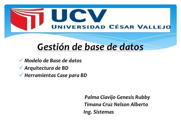 Gestión de base de datos Modelo de Base de datos Arquitectura de BD Herramientas Case para BD                          ...