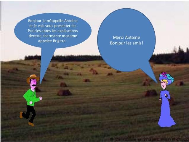 Bonjour je m'appelle Antoine  et je vais vous présenter les  Prairies après les explications  decette charmante madame  ap...