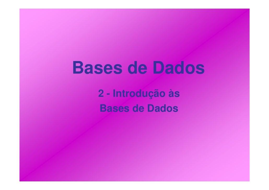 Bases de Dados   2 - Introdução às   Bases de Dados