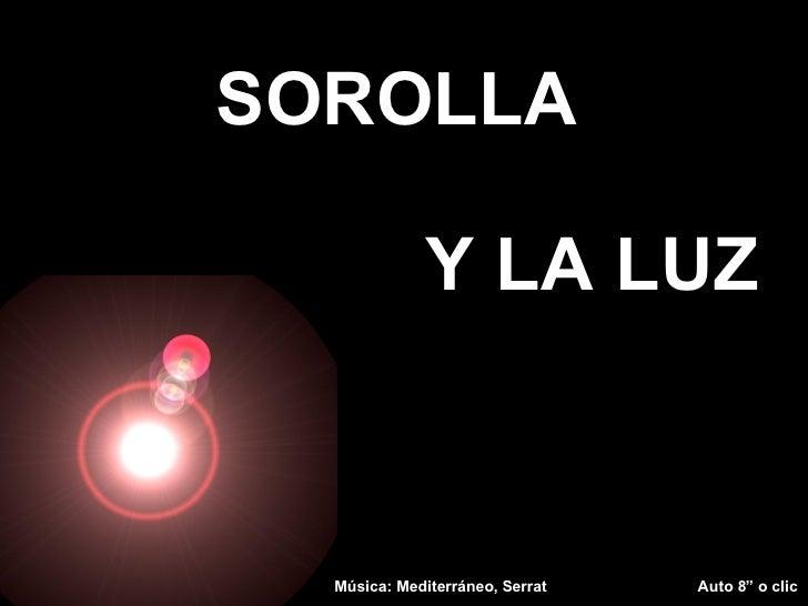 """SOROLLA  Y LA LUZ Música: Mediterráneo, Serrat  Auto 8"""" o clic"""