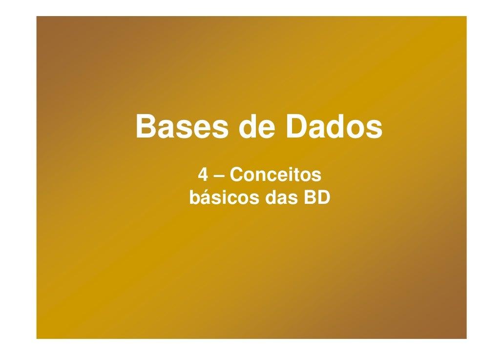 Bases de Dados     4 – Conceitos    básicos das BD