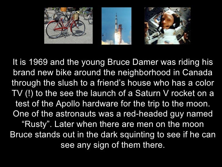 It is 1969 and the young Bruce Damer was riding his brand new bike around the neighborhood in Canada through the slush to ...