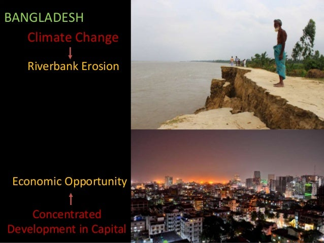 BANGLADESH Climate Change Riverbank Erosion Concentrated Development in Capital Economic Opportunity