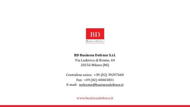 BD Business Defence S.r.l. Via Ludovico di Breme, 44 20156 Milano (Mi) Centralino unico: +39 (02) 39297640 Fax: +39 (02) 4...