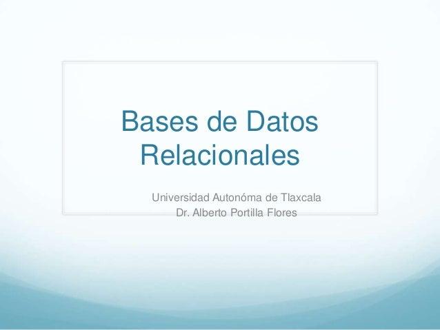 Bases de Datos Relacionales  Universidad Autonóma de Tlaxcala      Dr. Alberto Portilla Flores