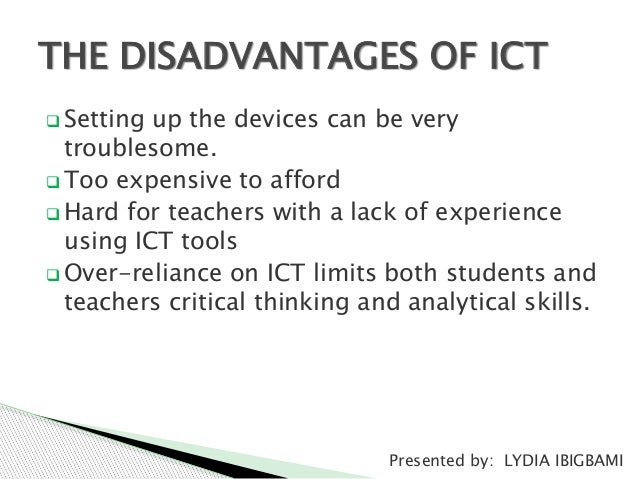 the disadvantages of ict essay The positive and negative impacts of ict as it is known from time  immemorial that everything in life is like the two side of a coin, there.