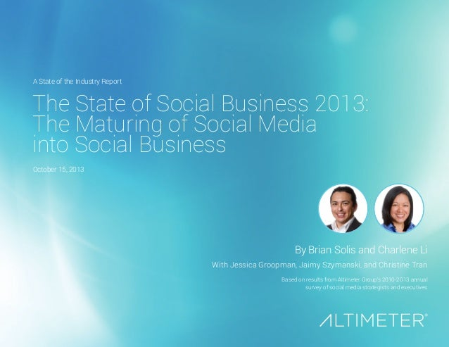 The State of Social Business 2013:  The Maturing of Social Media  into Social Business  By Brian Solis and Charlene Li  Wi...